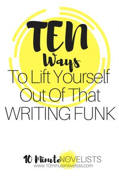 10 Ways To Lift Yourself Out of That Writing Funk – 10 Minute Novelists