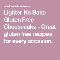 Lighter No Bake Gluten Free Cheesecake - Great gluten free recipes for every occasion.