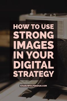 How to use strong, professional images in your digital marketing strategy | Khara Wolf Design