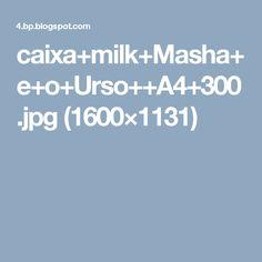 caixa+milk+Masha+e+o+Urso++A4+300.jpg (1600×1131)