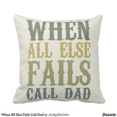 When All Else Fails Call Dad Pillows
