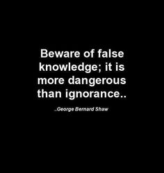 Ironically, GBS's sneaky Fabian Socialist agenda ||	George Bernard Shaw*** In other words, beware of lies, passed off off as the truth.