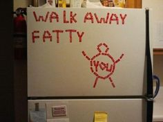 LOL...that's what I need for myself on my fridge...or something that tells me to step away from the food :)