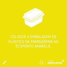 Não se esqueça de colocar sempre as embalagens de plástico de margarina e manteiga no ecoponto amarelo!