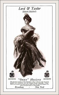 1907 Lord & Taylor, Beautiful silk-embroidered  ''Onyx'' Hosiery, one of one hundred and seventy-five beautiful designs.