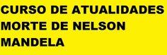 Curso de Atualidades Morte de Nelson Mandela África do Sul Apartheid Discriminação racial.  http://youtu.be/RBUVljr9wDM