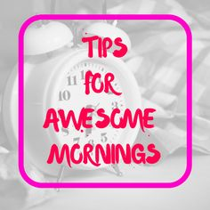 5 Killer Tips to Have an Amazing Morning Routine...Every Day! | Mom Chakra