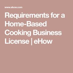 Requirements for a Home-Based Cooking Business License | eHow