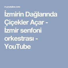 İzmirin Dağlarında Çiçekler Açar - İzmir senfoni orkestrası - YouTube