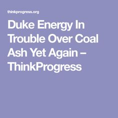 Duke Energy In Trouble Over Coal Ash Yet Again – ThinkProgress