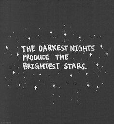 The darkest nights...