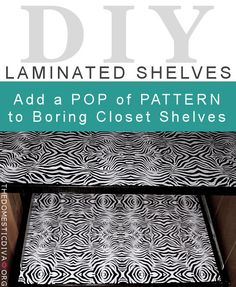 DIY Laminated Shelves: Add a Pop of Pattern to your Closet Shelves
