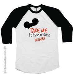 Boys Disney Shirt ~ Take Me To The Mouse Please!  Adorable shirt for a boy's trip to Disney! 3/4 sleeve raglan t-shirt is super soft and high quality