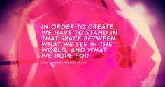 One of my favorite quotes - Julie Burstein