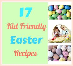 17 fun and kid-friendly Easter themed recipes!