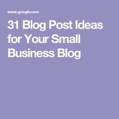 31 Blog Post Ideas for Your Small Business Blog