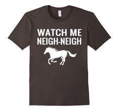 Funny Horse Shirts - Watch Me Neigh-Neigh Shirt >> Keyword: horse lover…
