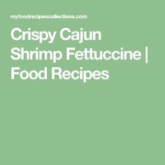Crispy Cajun Shrimp Fettuccine | Food Recipes
