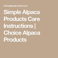Simple Alpaca Products Care Instructions | Choice Alpaca Products
