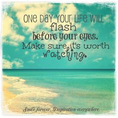 One day your life will flash before your eyes. Make sure it's worth watching! #Quotes #InspirationalQuote