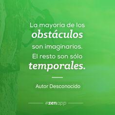 La mayoría de los obstáculos son imaginarios. El resto son sólo temporales. #zenapp