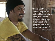 Music has this way of reaching across cultural lines, national lines, the lines of religion or language... It can reach into people's hearts and create awakening. — Michael Franti