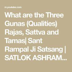 What are the Three Gunas (Qualities) Rajas, Sattva and Tamas| Sant Rampal Ji Satsang | SATLOK ASHRAM - YouTube