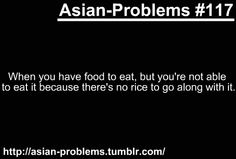 SO TRUE. Everything tastes wrong without rice Funny Asian Memes, Asian Jokes, Asian Humor, Funny Memes, Asian Problems, Desi Problems, Girl Problems, Seriously Funny, Stupid Funny