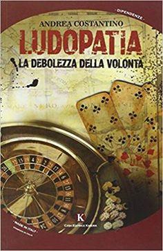 Amazon.it: Ludopatia. La debolezza della volontà - Andrea Costantino - Libri