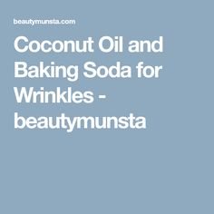Coconut Oil and Baking Soda for Wrinkles - beautymunsta