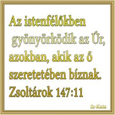 Az istenfélőkben  gyönyörködik az Úr, azokban, akik az ő  szeretetében bíznak. Zsoltárok 147:11 Blessings, Prayers, Blessed, Bible, Urban, Math, Quotes, Biblia, Quotations