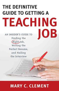 Nice The Definitive Guide To Getting A Teaching Job : An Insideru0027s Guide To  Finding The Right Job, Writing The Perfect Resume, And Nailing The Interview