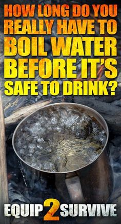 How Long Do You REALLY Have to Boil Water Before It's Safe to Drink? – How long do you really have to boil water before it's safe to drink? survival tips Related posts:The. Homestead Survival, Survival Food, Wilderness Survival, Camping Survival, Outdoor Survival, Survival Prepping, Survival Skills, Survival Supplies, Survival Hacks