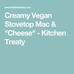 "Creamy Vegan Stovetop Mac & ""Cheese"" - Kitchen Treaty"