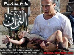 Chechen Muslims stormed a school of over 1,000. 300 non-Muslims killed. Muslim Pride... yep.