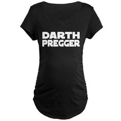 Darth Pregger Maternity Dark T-Shirt...@Colista West Kelley seeing the things you pin I thought you might like this for baby #7 :) congratulations btw!!!!