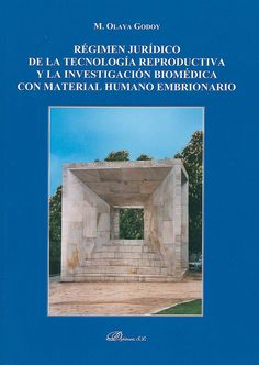Régimen juridico de la tecnologia reproductiva y la investigación biomedica con material humano / M. Olaya Godoy, 2014