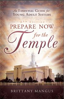 Prepare Now for the Temple: An Essential Guide for Young Adult Sisters   By Brittany Mangus