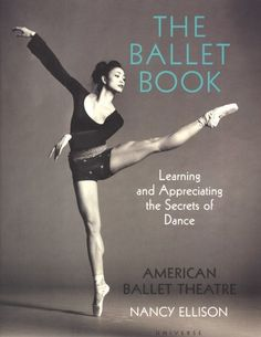 The Ballet Book: Learning and Appreciating the Secrets of Dance by American Ballet Theatre,http://www.amazon.com/dp/0789308657/ref=cm_sw_r_pi_dp_D-2-sb1X4P5V2HDP