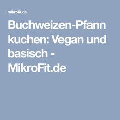 Buchweizen-Pfannkuchen: Vegan und basisch - MikroFit.de