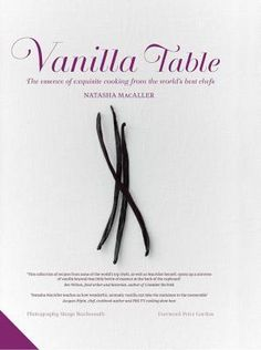 Vanilla Table: The essence of exquisite cooking from the world's best chefs by Natasha MacAller
