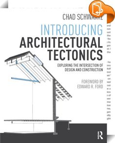 Introducing Architectural Tectonics    ::  <P><EM>Introducing Architectural Tectonics</EM> is an exploration of the poetics of construction. Tectonic theory is an integrative philosophy examining the relationships formed between design, construction, and space while creating or experiencing a work of architecture. In this text, author Chad Schwartz presents an introductory investigation into tectonic theory, subdividing it into distinct concepts in order to make it accessible to beginn...