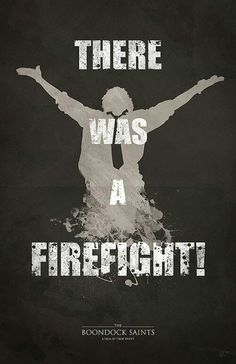 """""""There was a fire fight!"""" - Smeckler; The Boondock Saints"""