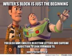 Writer's Block is just the beginning. You also have endless rejection letters and caffeine addiction to look forward to. | Author Humor