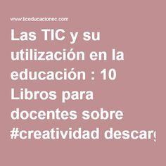 Las TIC y su utilización en la educación : 10 Libros para docentes sobre #creatividad descargables y gratuitos