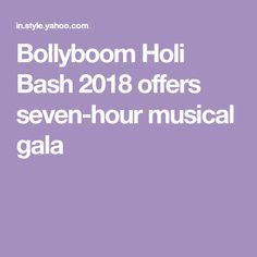 Bollyboom Holi Bash 2018 offers seven-hour musical gala