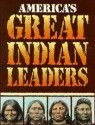 America's Great Indian Leaders