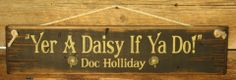 """""""Your out of bullets, I got you now Holliday!  You're a daisy if you do!"""""""