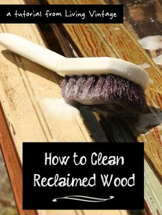 Tutorial: How To Clean Reclaimed Wood - Living Vintage
