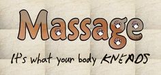 Massage is what your body kneads!